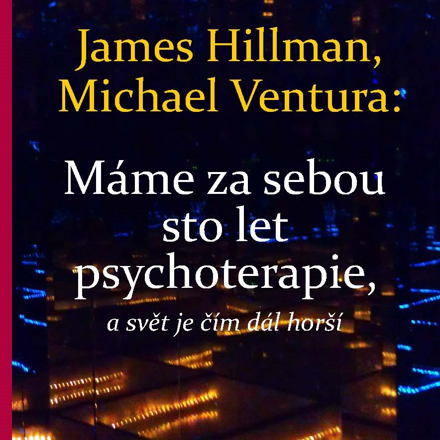 Máme za sebou sto rokov psychoterapie a svet je čím ďalej horší (zamyslenie nad knižkou rozhovorov Jamesa Hillmana a Michaela Venturu)